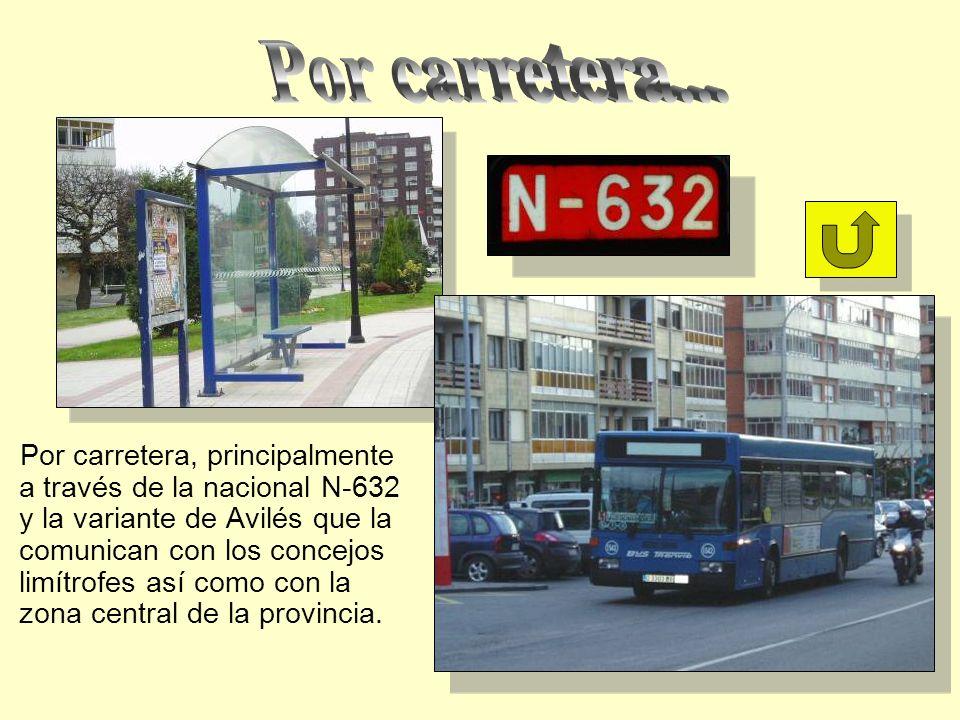 Por carretera, principalmente a través de la nacional N-632 y la variante de Avilés que la comunican con los concejos limítrofes así como con la zona