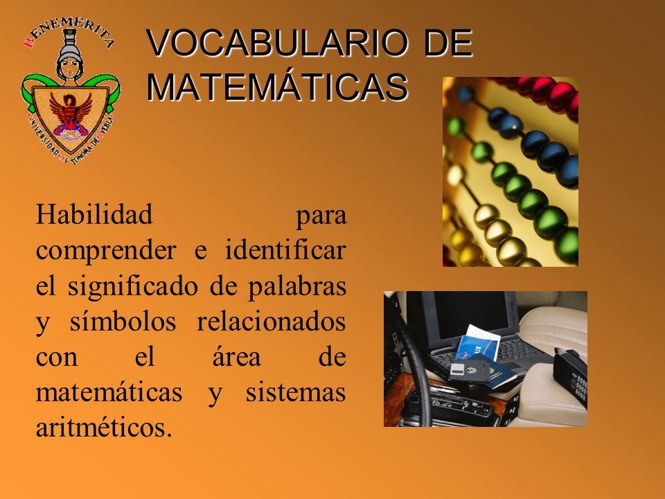VOCABULARIO DE MATEMÁTICAS Habilidad para comprender e identificar el significado de palabras y símbolos relacionados con el área de matemáticas y sis