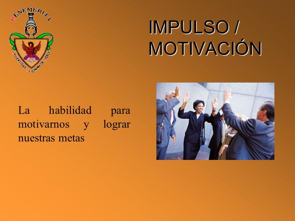 IMPULSO / MOTIVACIÓN La habilidad para motivarnos y lograr nuestras metas