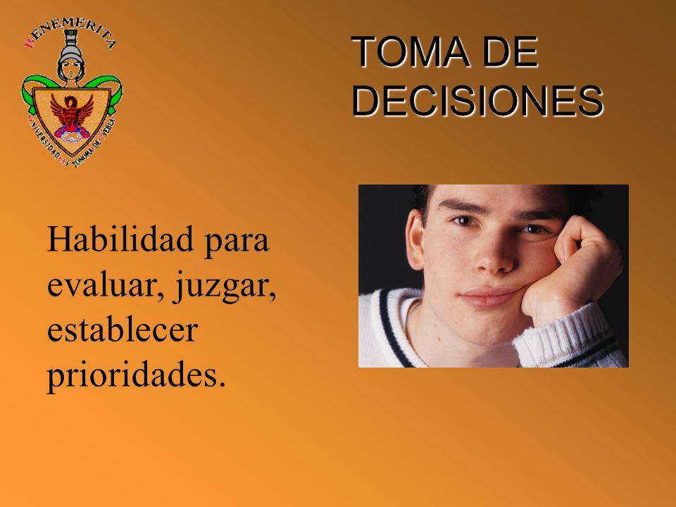 TOMA DE DECISIONES Habilidad para evaluar, juzgar, establecer prioridades.