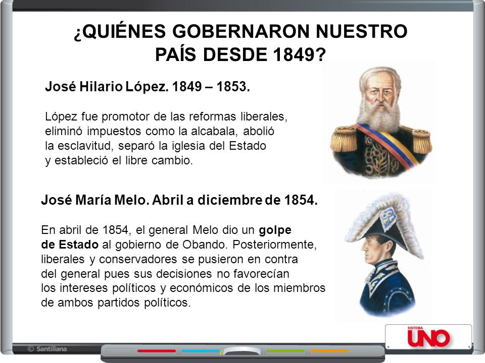 ¿ QUIÉNES GOBERNARON NUESTRO PAÍS DESDE 1849? José Hilario López. 1849 – 1853. López fue promotor de las reformas liberales, eliminó impuestos como la
