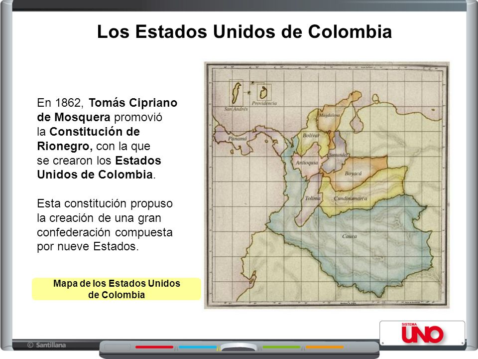 Los Estados Unidos de Colombia En 1862, Tomás Cipriano de Mosquera promovió la Constitución de Rionegro, con la que se crearon los Estados Unidos de C
