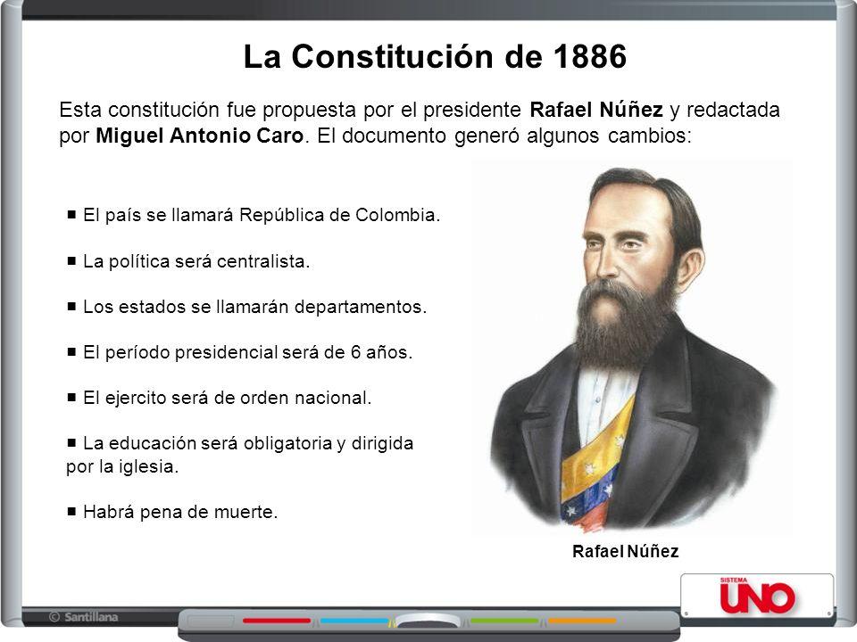 La Constitución de 1886 Esta constitución fue propuesta por el presidente Rafael Núñez y redactada por Miguel Antonio Caro. El documento generó alguno