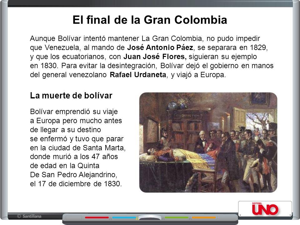Aunque Bolívar intentó mantener La Gran Colombia, no pudo impedir que Venezuela, al mando de José Antonio Páez, se separara en 1829, y que los ecuator