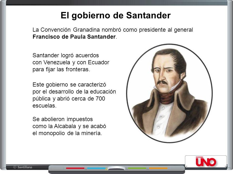 El gobierno de Santander La Convención Granadina nombró como presidente al general Francisco de Paula Santander. Santander logró acuerdos con Venezuel