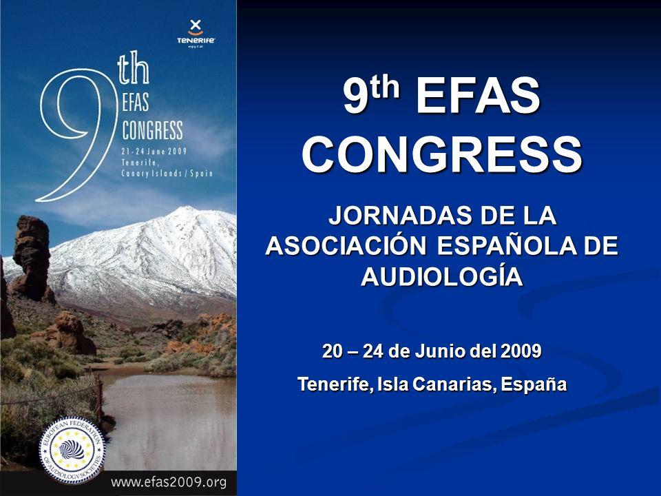 9 th EFAS CONGRESS JORNADAS DE LA ASOCIACIÓN ESPAÑOLA DE AUDIOLOGÍA 20 – 24 de Junio del 2009 Tenerife, Isla Canarias, España