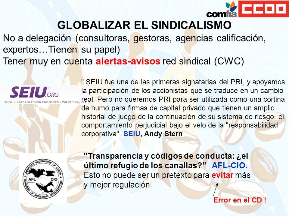 GLOBALIZAR EL SINDICALISMO No a delegación (consultoras, gestoras, agencias calificación, expertos…Tienen su papel) Tener muy en cuenta alertas-avisos