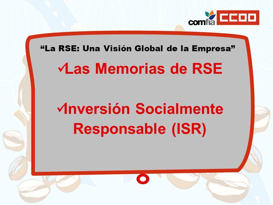 La RSE: Una Visión Global de la Empresa Las Memorias de RSE Las Memorias de RSE Inversión Socialmente Responsable (ISR) Inversión Socialmente Responsa