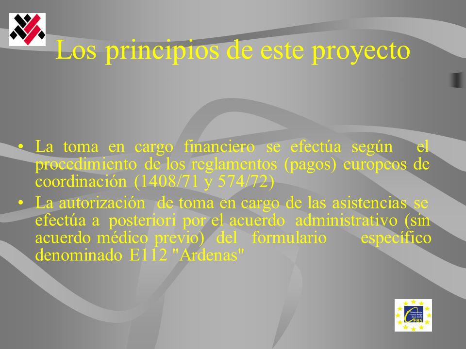 Los principios de este proyecto La toma en cargo financiero se efectúa según el procedimiento de los reglamentos (pagos) europeos de coordinación (1408/71 y 574/72) La autorización de toma en cargo de las asistencias se efectúa a posteriori por el acuerdo administrativo (sin acuerdo médico previo) del formulario específico denominado E112 Ardenas