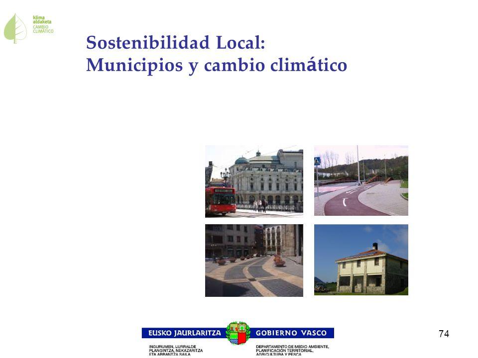 74 Sostenibilidad Local: Municipios y cambio clim á tico