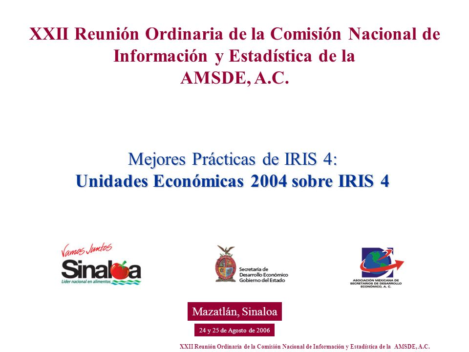 XXII Reunión Ordinaria de la Comisión Nacional de Información y Estadística de la AMSDE, A.C. 24 y 25 de Agosto de 2006 Mazatlán, Sinaloa XXII Reunión