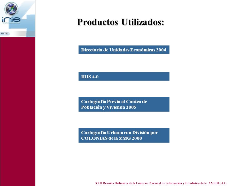 XXII Reunión Ordinaria de la Comisión Nacional de Información y Estadística de la AMSDE, A.C. Productos Utilizados: Directorio de Unidades Económicas