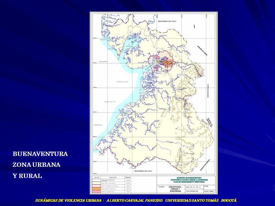 BUENAVENTURA ZONA URBANA Y RURAL DINÁMICAS DE VIOLENCIA URBANA : ALBERTO CARVAJAL PANESSO. UNIVERSIDAD SANTO TOMÁS. BOGOTÁ.