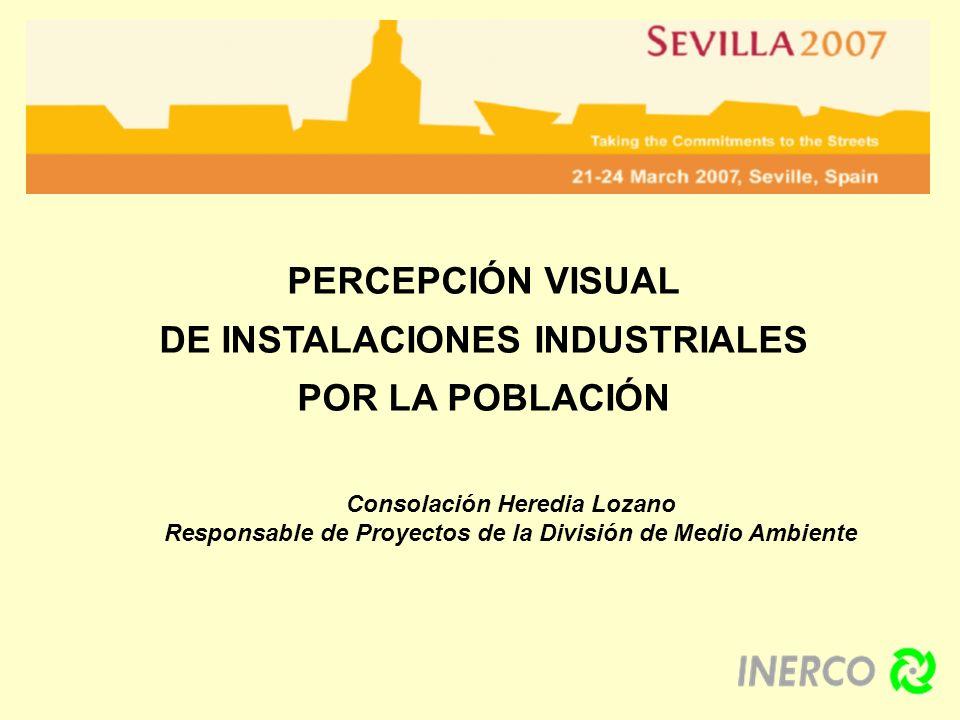 PERCEPCIÓN VISUAL DE INSTALACIONES INDUSTRIALES POR LA POBLACIÓN Consolación Heredia Lozano Responsable de Proyectos de la División de Medio Ambiente