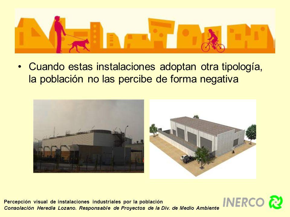 Cuando estas instalaciones adoptan otra tipología, la población no las percibe de forma negativa Percepción visual de instalaciones industriales por l