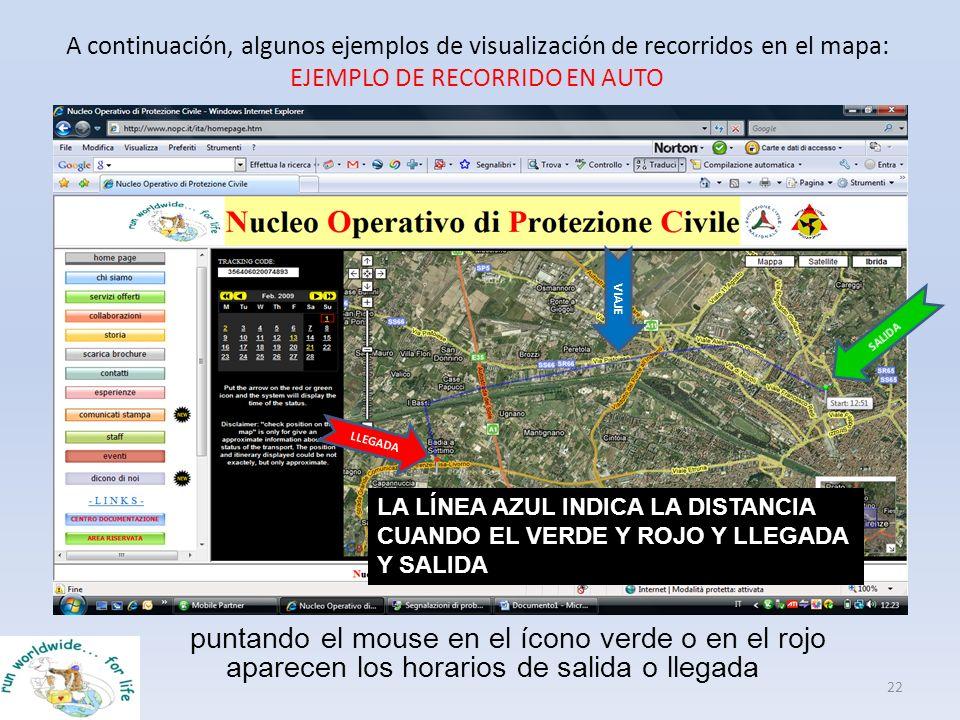 A continuación, algunos ejemplos de visualización de recorridos en el mapa: EJEMPLO DE RECORRIDO EN AUTO 22 puntando el mouse en el ícono verde o en e