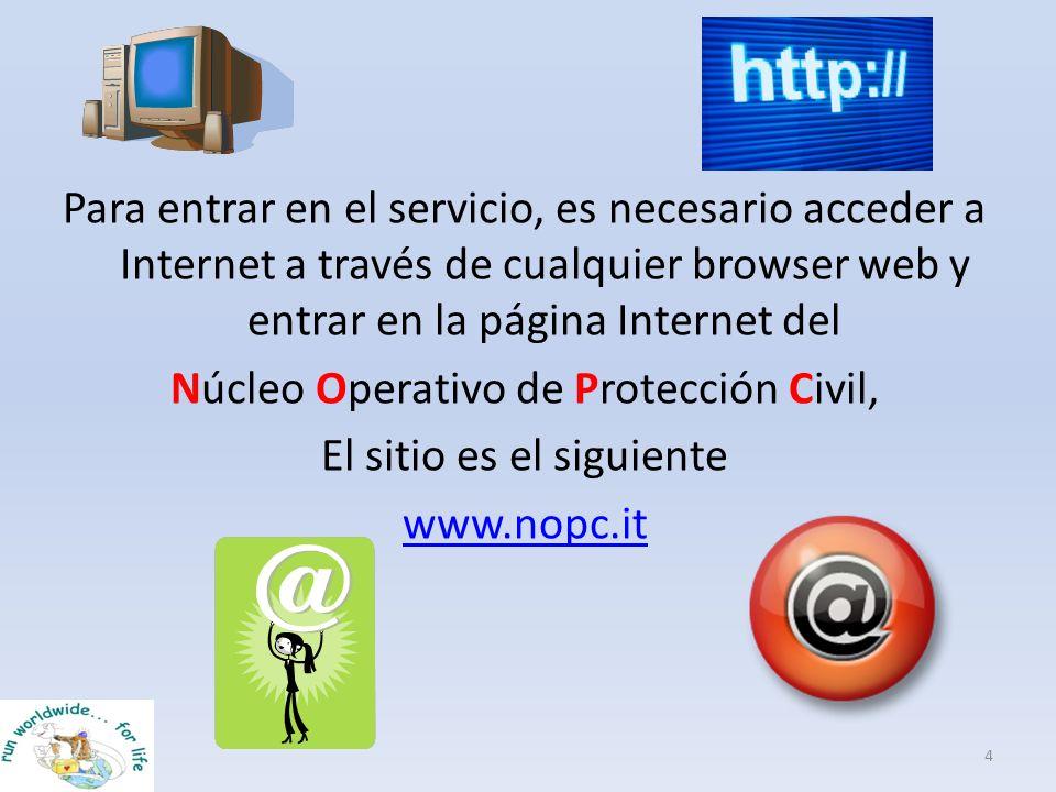 Para entrar en el servicio, es necesario acceder a Internet a través de cualquier browser web y entrar en la página Internet del Núcleo Operativo de P