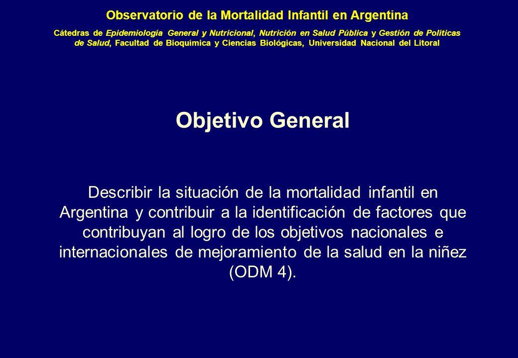 Objetivo General Describir la situación de la mortalidad infantil en Argentina y contribuir a la identificación de factores que contribuyan al logro de los objetivos nacionales e internacionales de mejoramiento de la salud en la niñez (ODM 4).