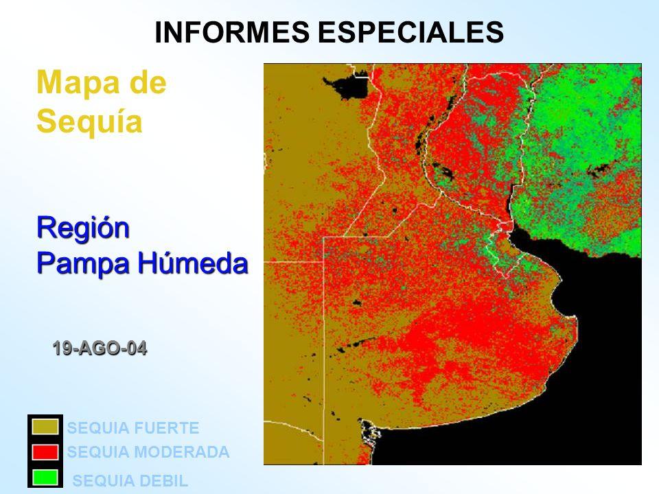 Mapa de SequíaRegión Pampa Húmeda 19-AGO-04 SEQUIA FUERTE SEQUIA MODERADA SEQUIA DEBIL INFORMES ESPECIALES