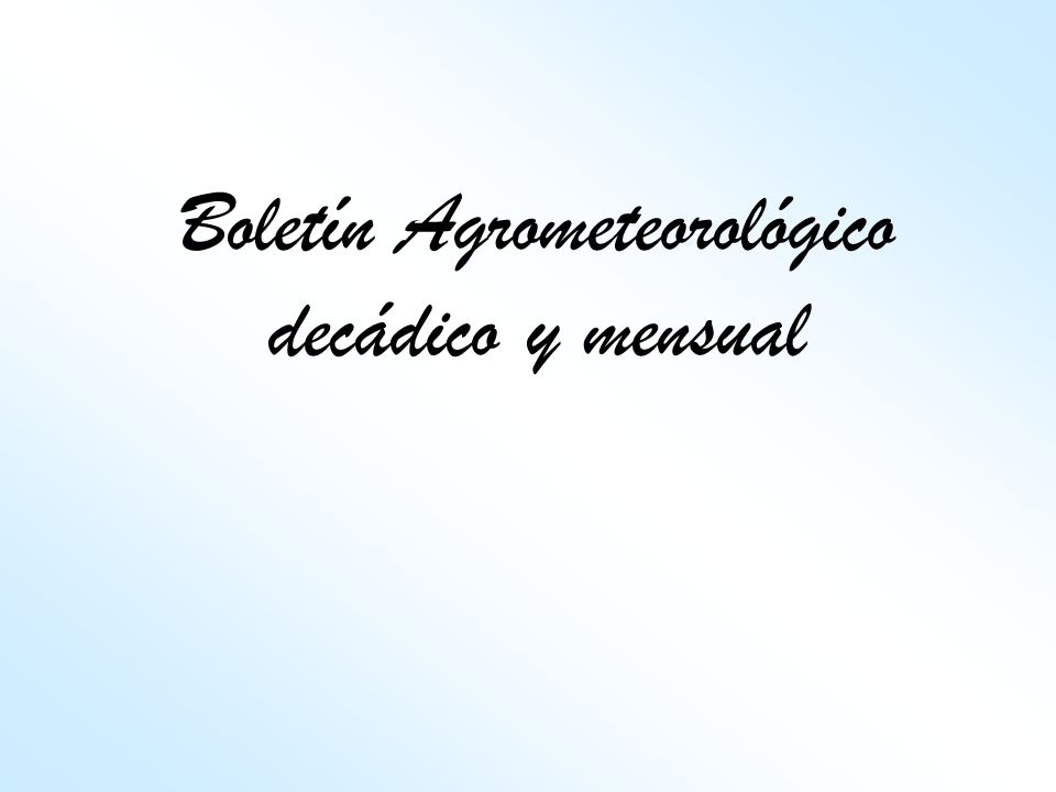 Boletín Agrometeorológico decádico y mensual