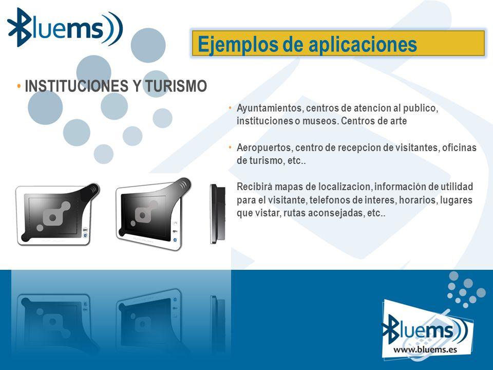 Ejemplos de aplicaciones INSTITUCIONES Y TURISMO Ayuntamientos, centros de atencion al publico, instituciones o museos.