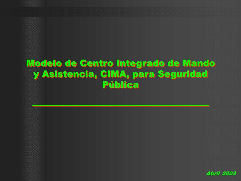 Modelo de Centro Integrado de Mando y Asistencia, CIMA, para Seguridad Pública Abril 2003