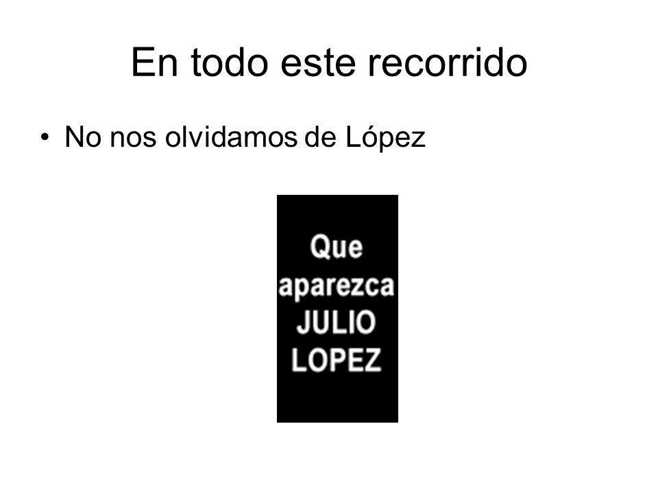 En todo este recorrido No nos olvidamos de López