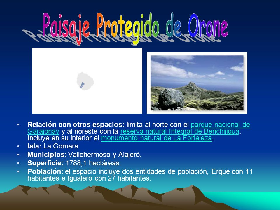 Relación con otros espacios: limita al norte con el parque nacional de Garajonay y al noreste con la reserva natural Integral de Benchijigua. Incluye