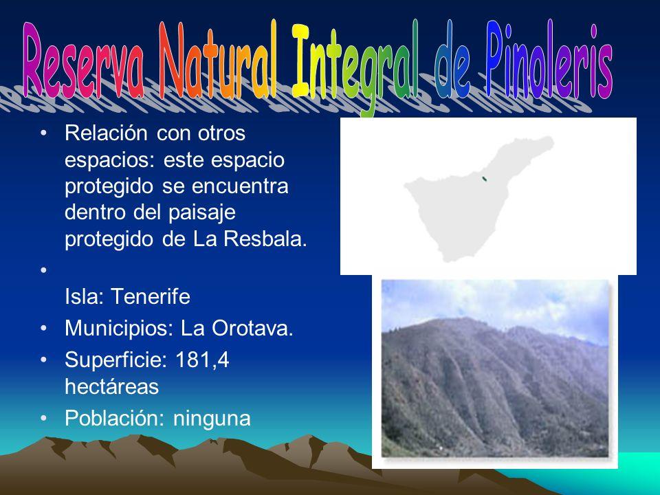 Relación con otros espacios: este espacio protegido se encuentra dentro del paisaje protegido de La Resbala. Isla: Tenerife Municipios: La Orotava. Su