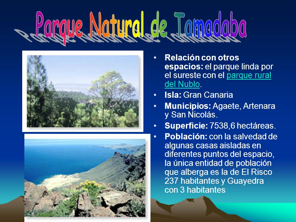 Relación con otros espacios: el parque linda por el sureste con el parque rural del Nublo.parque rural del Nublo Isla: Gran Canaria Municipios: Agaete