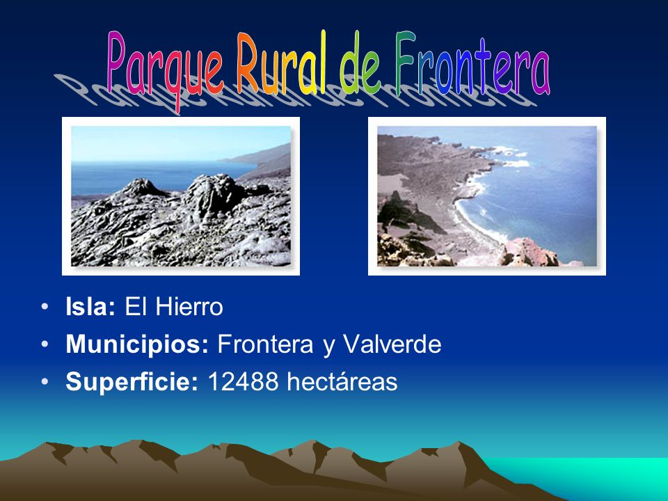 Relación con otros espacios: ninguna.Isla: El Hierro Municipios: Valverde.