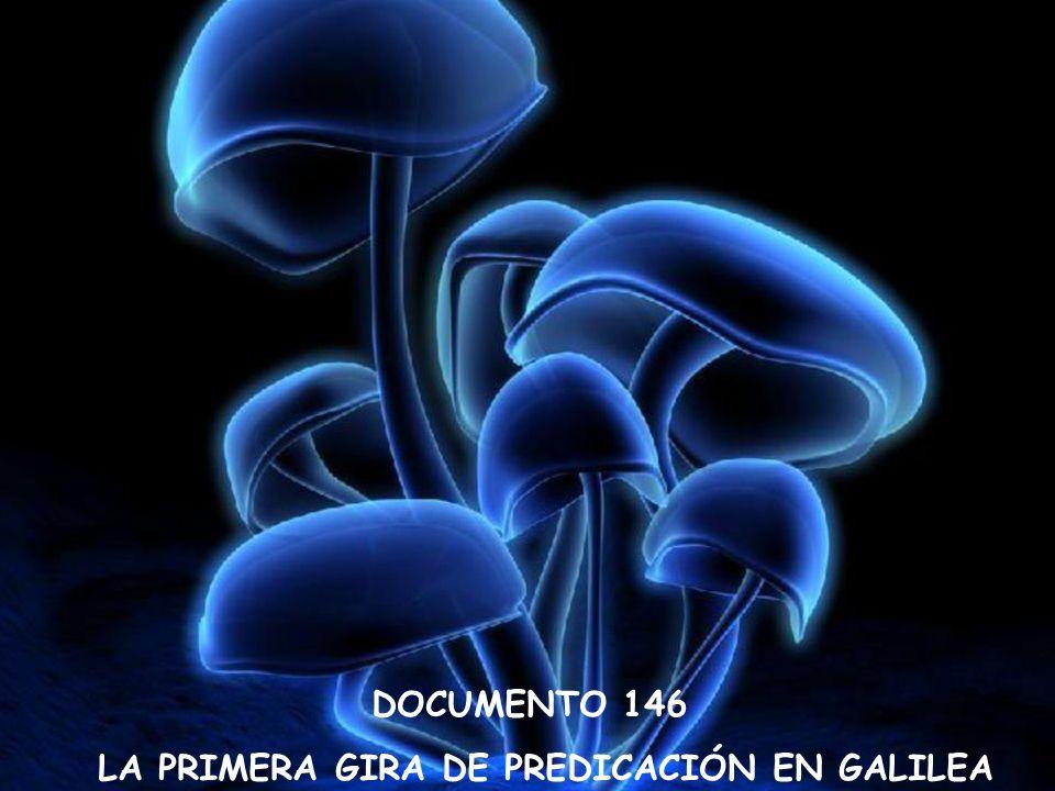DOCUMENTO 146 LA PRIMERA GIRA DE PREDICACIÓN EN GALILEA DOCUMENTO 146 LA PRIMERA GIRA DE PREDICACIÓN EN GALILEA