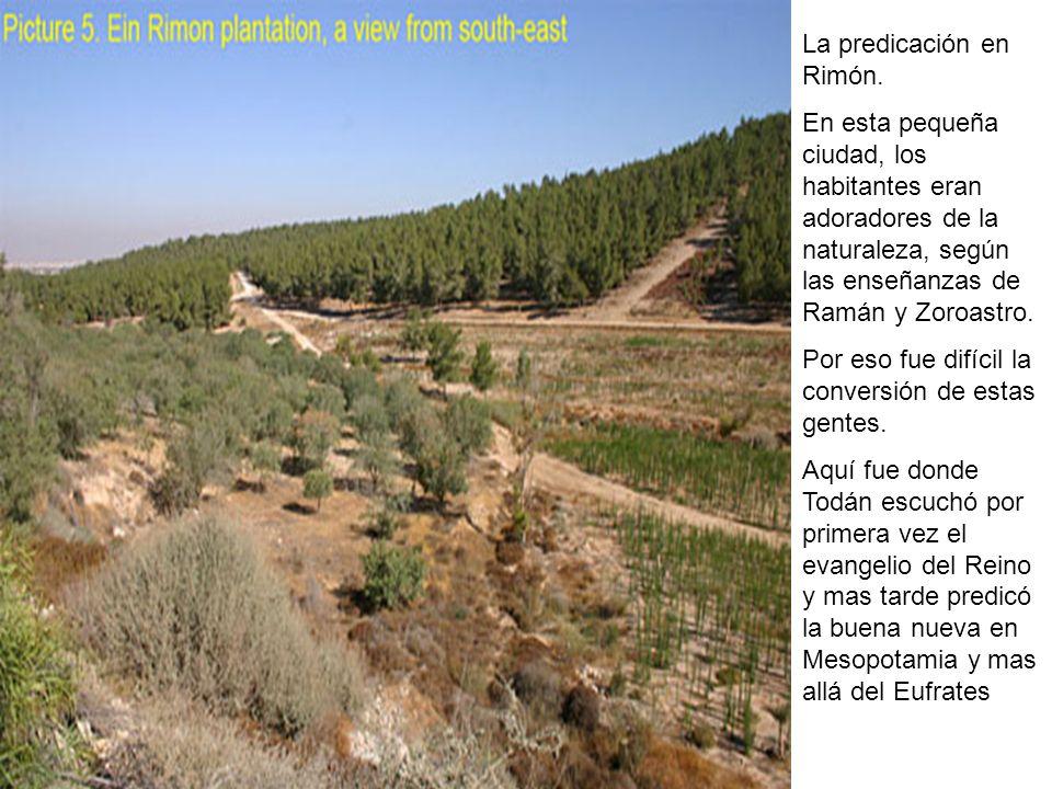 La predicación en Rimón. En esta pequeña ciudad, los habitantes eran adoradores de la naturaleza, según las enseñanzas de Ramán y Zoroastro. Por eso f