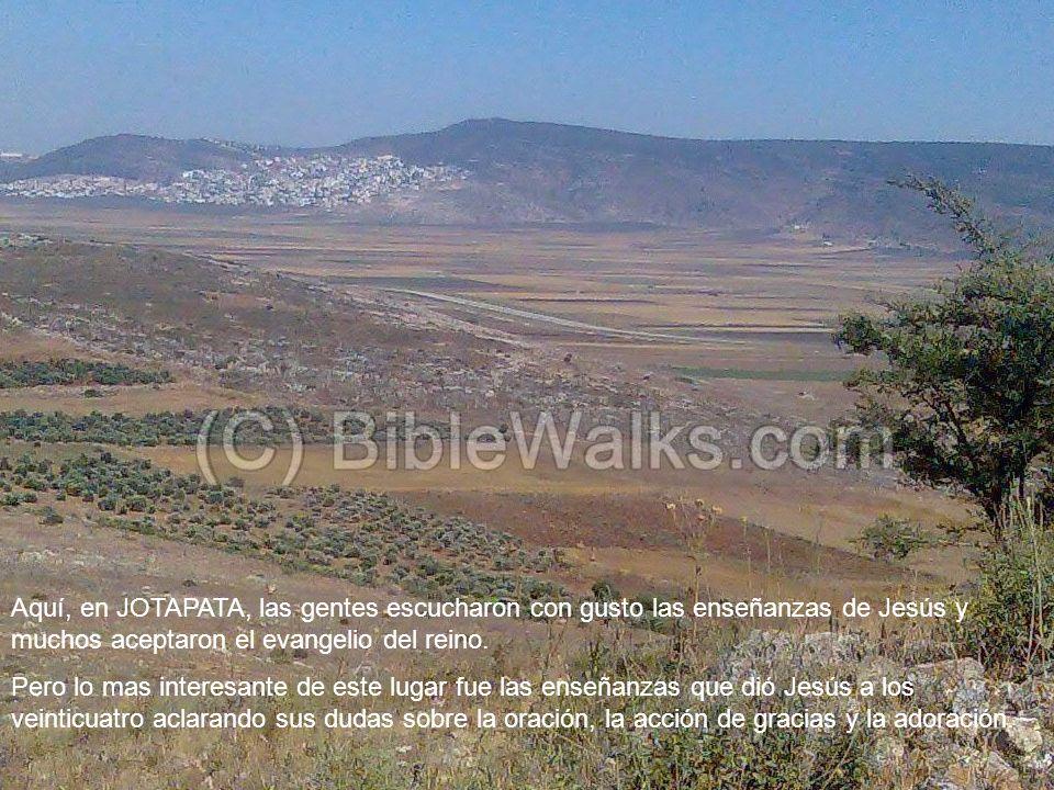 Aquí, en JOTAPATA, las gentes escucharon con gusto las enseñanzas de Jesús y muchos aceptaron el evangelio del reino.