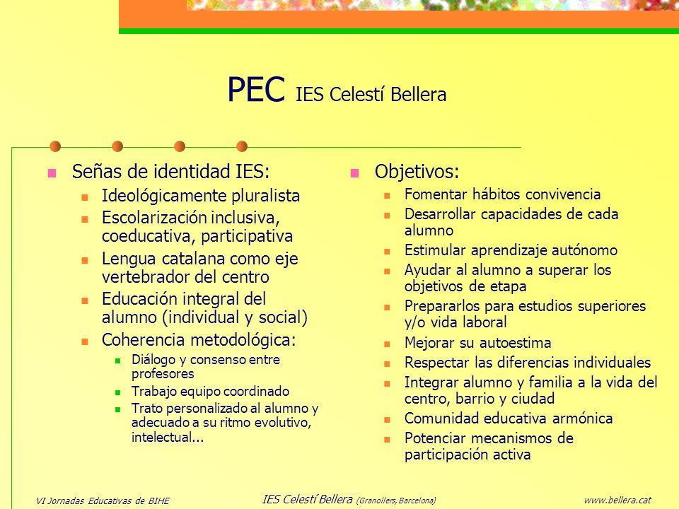 VI Jornadas Educativas de BIHE www.bellera.cat IES Celestí Bellera (Granollers, Barcelona) PEC IES Celestí Bellera Señas de identidad IES: Ideológicam