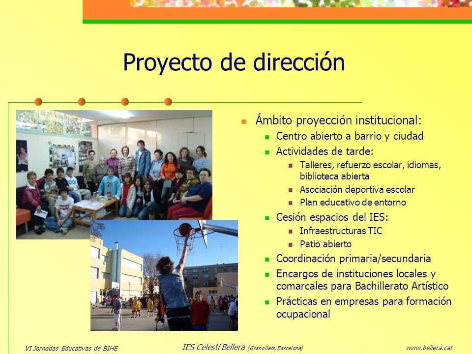 VI Jornadas Educativas de BIHE www.bellera.cat IES Celestí Bellera (Granollers, Barcelona) Ámbito proyección institucional: Centro abierto a barrio y