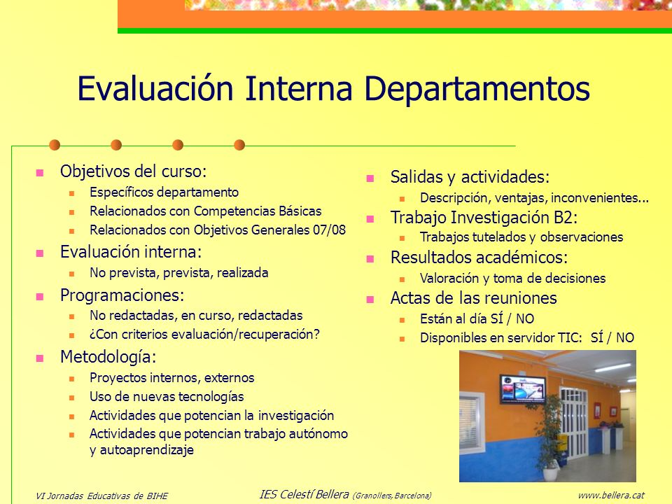 VI Jornadas Educativas de BIHE www.bellera.cat IES Celestí Bellera (Granollers, Barcelona) Evaluación Interna Departamentos Objetivos del curso: Espec