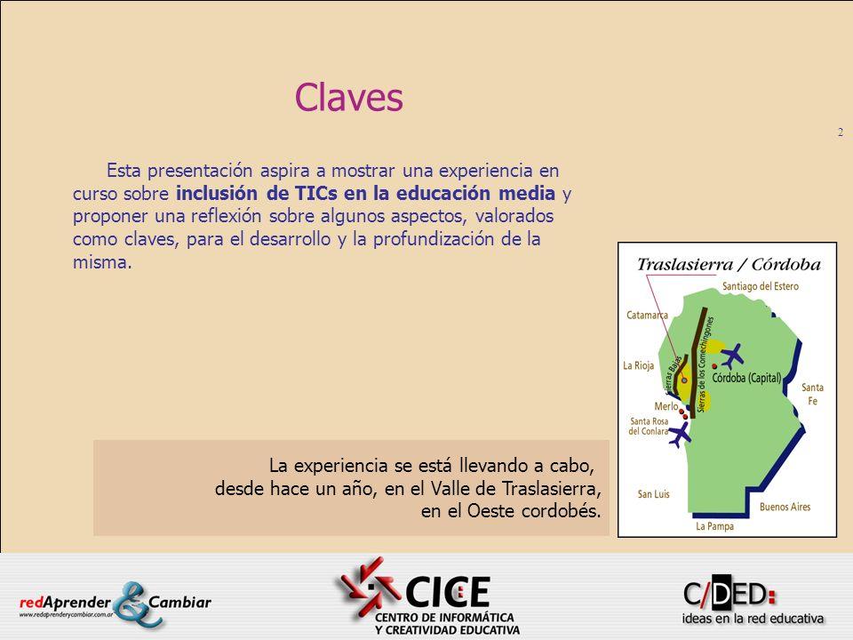2 Claves Esta presentación aspira a mostrar una experiencia en curso sobre inclusión de TICs en la educación media y proponer una reflexión sobre algu