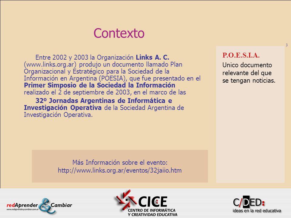 3 Contexto Entre 2002 y 2003 la Organización Links A. C. (www.links.org.ar) produjo un documento llamado Plan Organizacional y Estratégico para la Soc