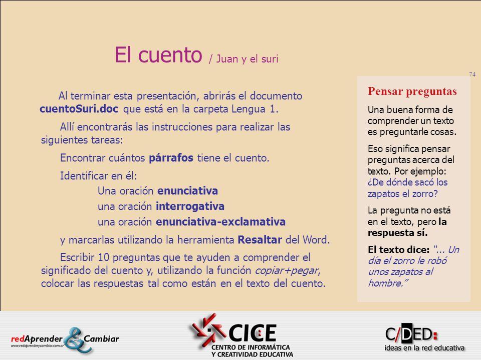 74 El cuento / Juan y el suri Al terminar esta presentación, abrirás el documento cuentoSuri.doc que está en la carpeta Lengua 1. Allí encontrarás las