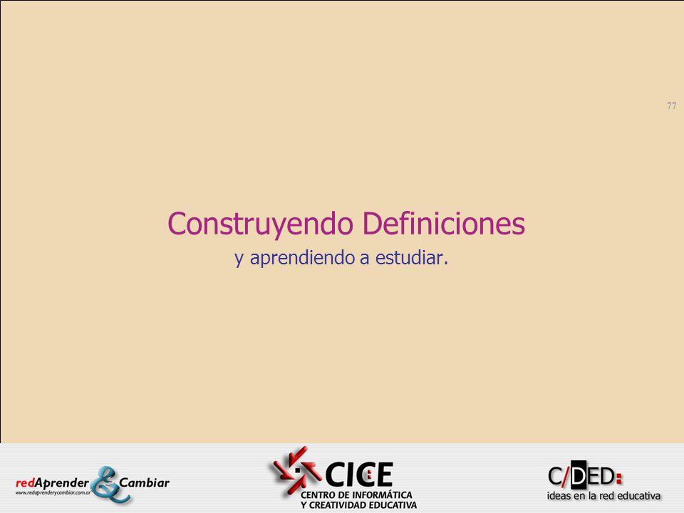 77 Construyendo Definiciones y aprendiendo a estudiar.