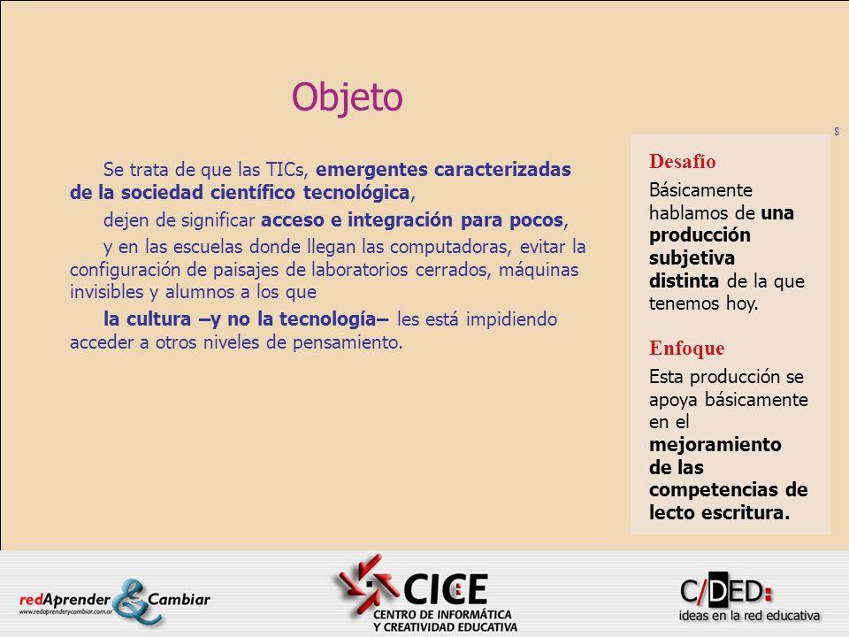 8 Objeto Se trata de que las TICs, emergentes caracterizadas de la sociedad científico tecnológica, dejen de significar acceso e integración para poco