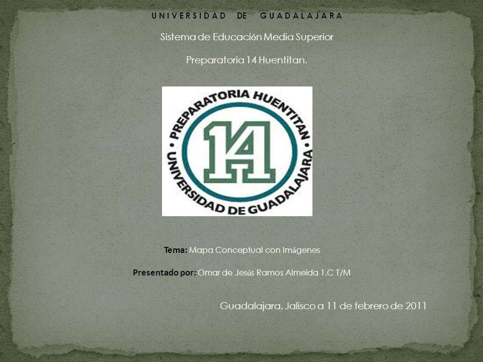 U N I V E R S I D A D DE G U A D A L A J A R A Sistema de Educaci ó n Media Superior Preparatoria 14 Huentitan.