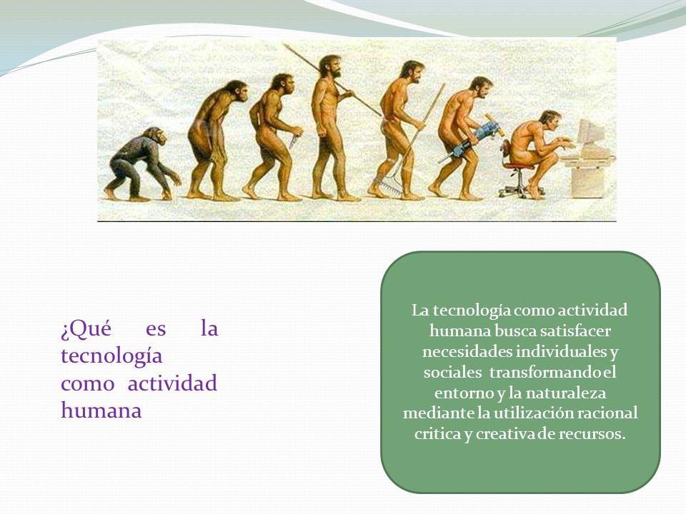 ¿Qué es la tecnología como actividad humana La tecnología como actividad humana busca satisfacer necesidades individuales y sociales transformando el