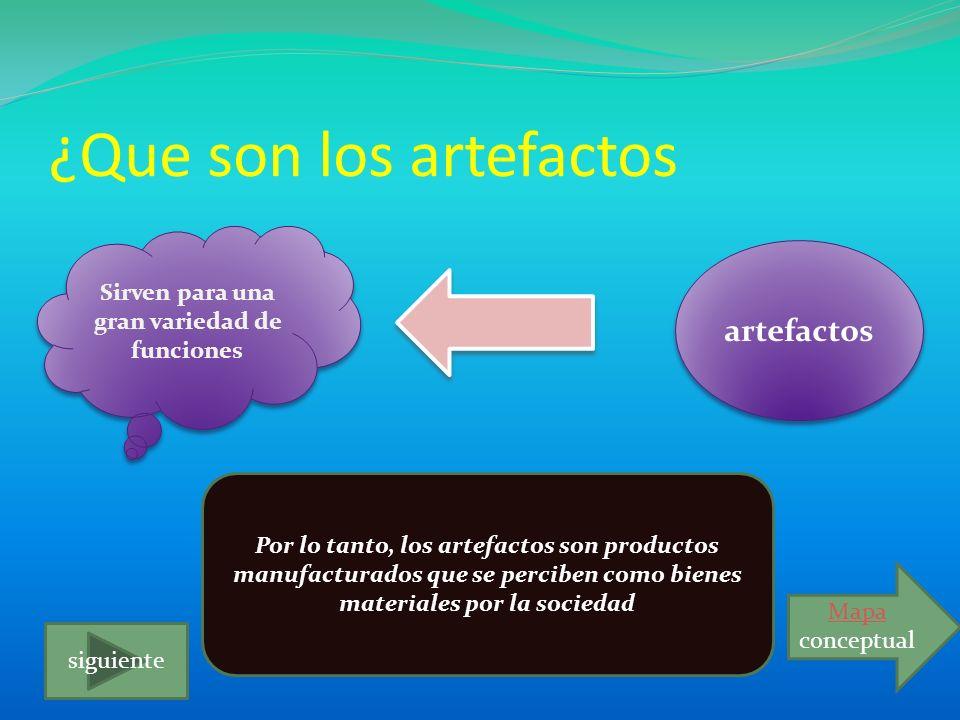 ¿Que son los artefactos Sirven para una gran variedad de funciones artefactos Por lo tanto, los artefactos son productos manufacturados que se percibe