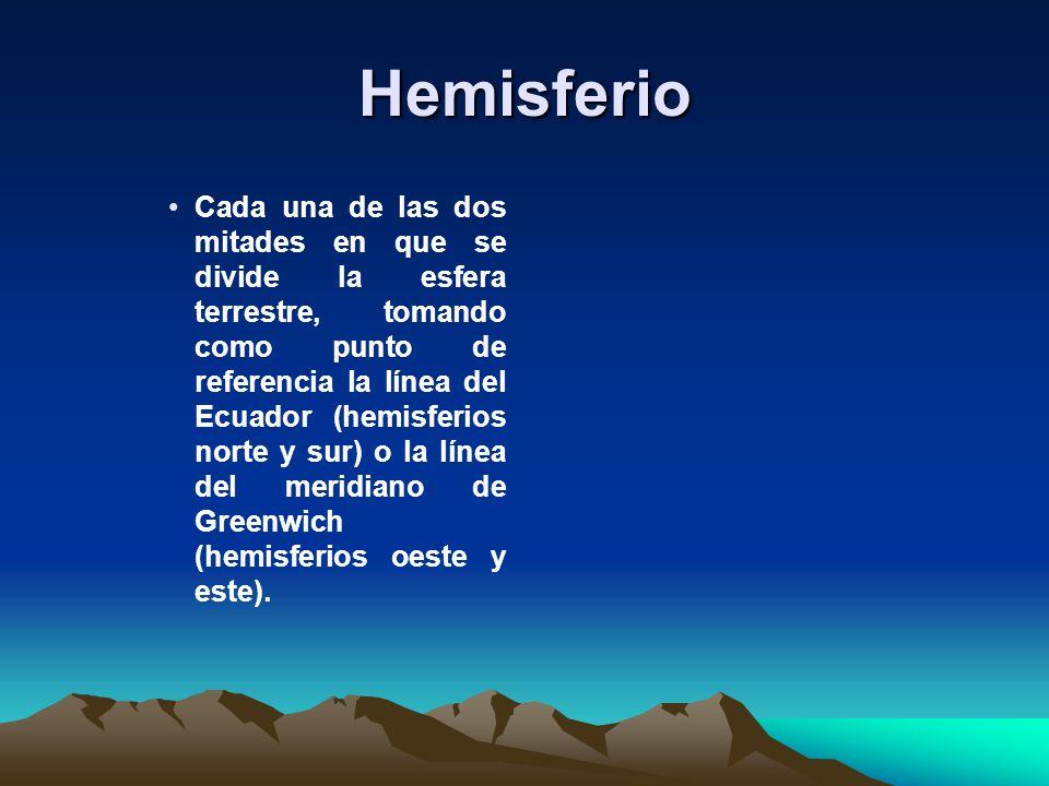 Hemisferio Cada una de las dos mitades en que se divide la esfera terrestre, tomando como punto de referencia la línea del Ecuador (hemisferios norte