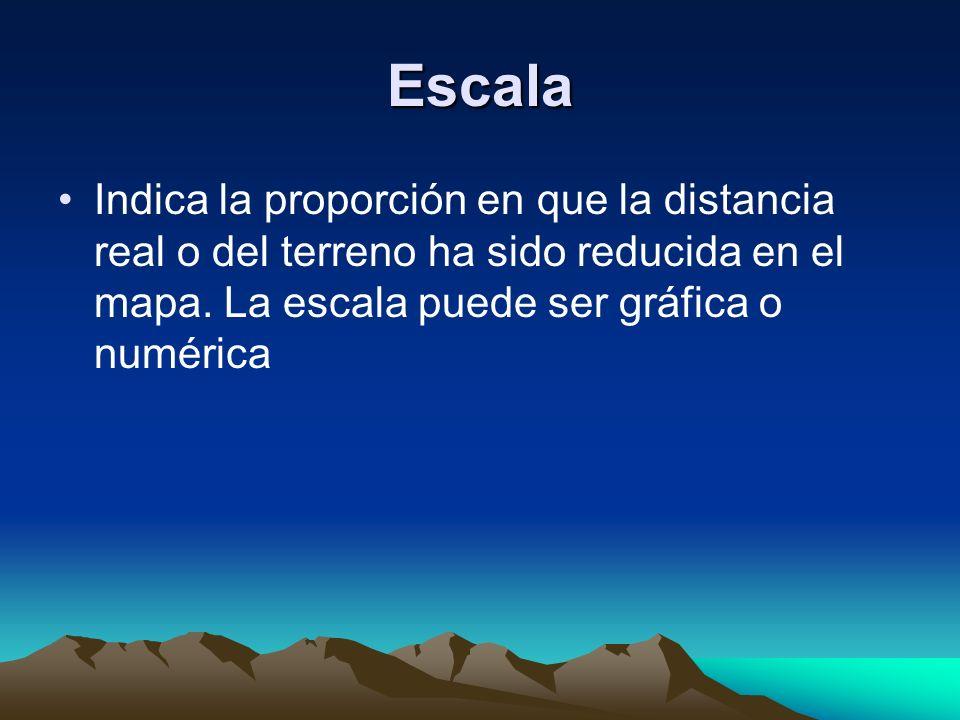 Escala Indica la proporción en que la distancia real o del terreno ha sido reducida en el mapa. La escala puede ser gráfica o numérica