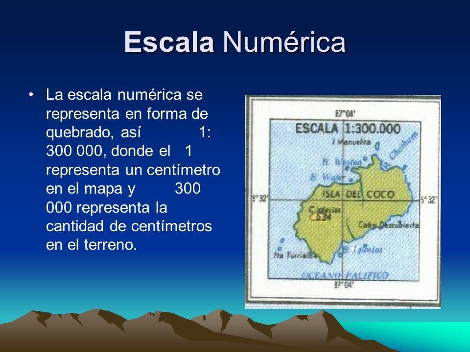 Escala Numérica La escala numérica se representa en forma de quebrado, así 1: 300 000, donde el 1 representa un centímetro en el mapa y 300 000 repres
