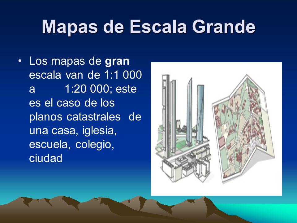 Mapas de Escala Grande Los mapas de gran escala van de 1:1 000 a 1:20 000; este es el caso de los planos catastrales de una casa, iglesia, escuela, co