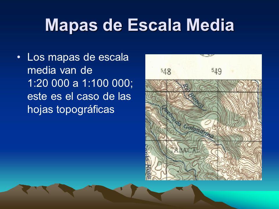 Mapas de Escala Media Los mapas de escala media van de 1:20 000 a 1:100 000; este es el caso de las hojas topográficas